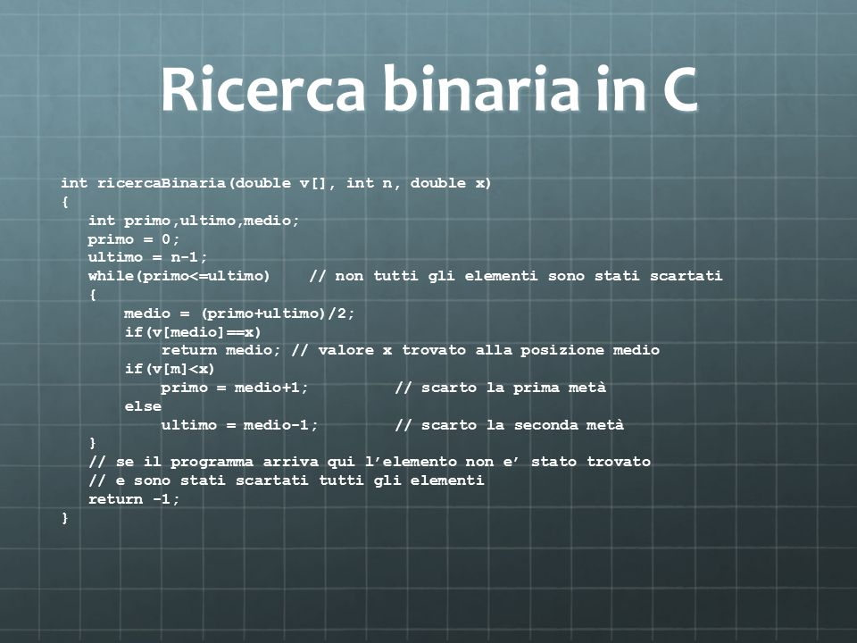 Ricerca binaria in C int ricercaBinaria(double v[], int n, double x) {